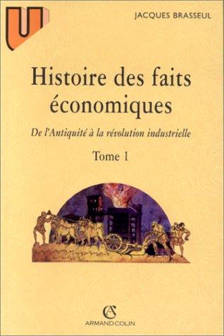 HISTOIRE DES FAITS ECONOMIQUES. Tome 1, de l'Antiquité à la révolution industrielle