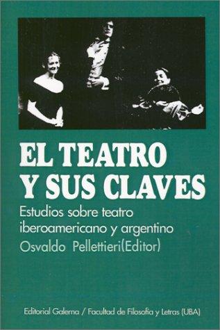 El Teatro y Sus Claves: Estudios Sobre Teatro Argentino E Iberoamericano (Coleccion Estudios de Teatro Argentino E Iberoamericano)