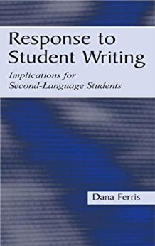 Response To Student Writing: Implications for Second Language Students von [Ferris, Dana R.]