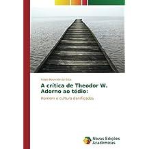 A crítica de Theodor W. Adorno ao tédio:: Homem e cultura danificados