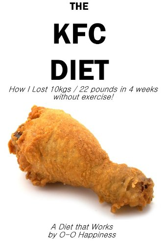 the-kfc-diet-how-i-lost-10-kilos-22-pounds-in-4-weeks-without-exercising-english-edition