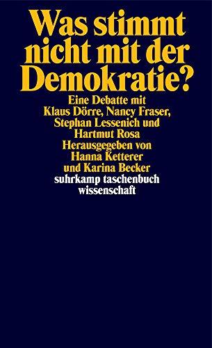 Was stimmt nicht mit der Demokratie?: Eine Debatte mit Klaus Dörre, Nancy Fraser, Stephan Lessenich und Hartmut Rosa (suhrkamp taschenbuch wissenschaft)