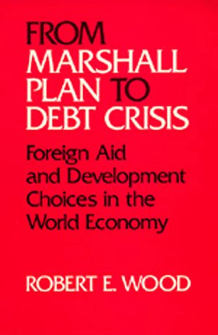 From Marshall Plan to Debt Crisis: Foreign Aid and Development Choices in the World Economy (Studies in International Political Economy)