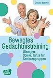 Bewegtes Gedächtnistraining: Übungen, Spiele, Tänze für Seniorengruppen (Praxis Seniorenarbeit) - Claudia Böschel