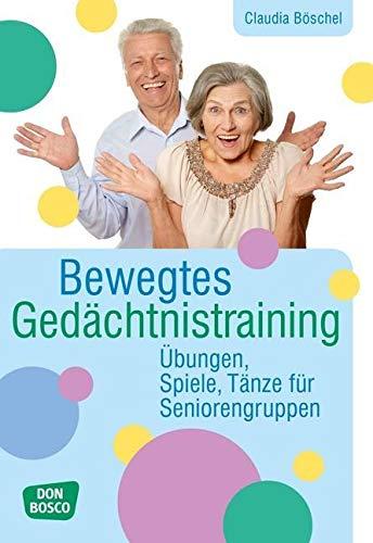 Bewegtes Gedächtnistraining: Übungen, Spiele, Tänze für Seniorengruppen (Praxis Seniorenarbeit)