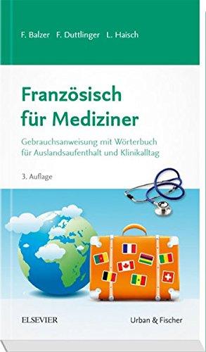 Französisch für Mediziner: Gebrauchsanweisung mit Wörterbuch für Auslandsaufenthalt und Klinikalltag