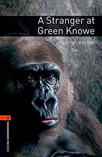 Oxford Bookworms Library: Oxford Bookworms 2. A Stanger at Green Knowe: 700 Headwords