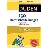 150 Rechtschreibübungen 5. bis 10. Klasse: Regeln und Texte zum Üben (Duden - 150 Übungen)