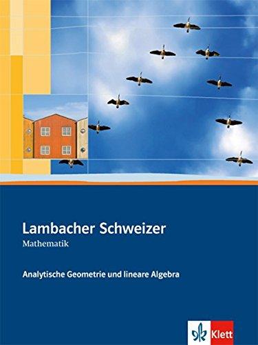 Lambacher Schweizer Mathematik Analytische Geometrie und lineare Algebra: Schülerbuch Klassen 10-12 oder 11-13 (Lambacher Schweizer. Bundesausgabe ab 2012)