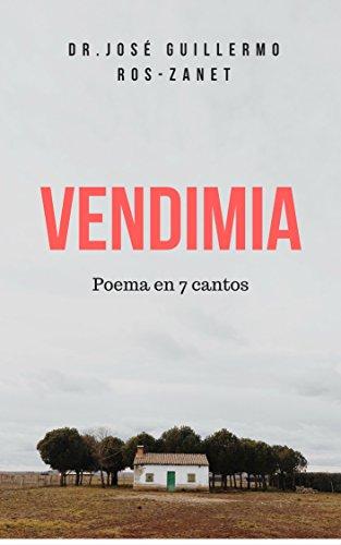 VENDIMIA - Poema en 7 cantos: GRANDES POETAS LATINOAMERICANOS (Poetas de Panamá y Latinoamérica) por José Guillermo Ros-Zanet