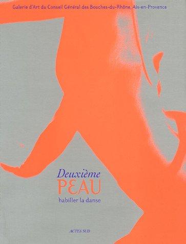 Deuxième peau : Habiller la danse par  Jean-Noël Guérini, Rosita Boisseau, Philippe Decouflé, Daniel Sibony