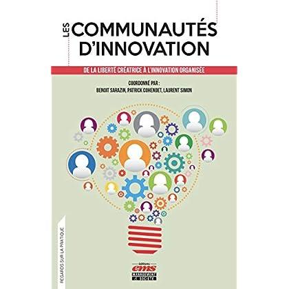 Les communautés d'innovation: De la liberté créatrice à l'innovation organisée