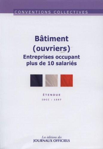 Bâtiment (ouvriers) Entreprises occupant plus de 10 salariés - 10ème édition - mars 2013 - brochure n°3258 - IDCC 1597