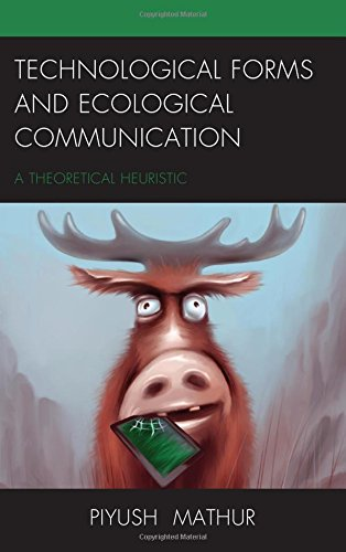 Technological Forms and Ecological Communication: A Theoretical Heuristic