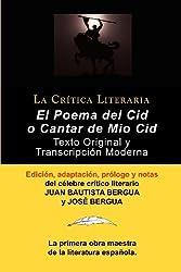 Poema del Cid O Cantar de Mio Cid: Texto Original y Transcripcion Moderna Con Prologo y Notas, Coleccion La Critica Literaria Por El Celebre Critico L by Juan Bautista Bergua (2012-02-27)