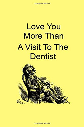 Love You More Than A Visit To The Dentist: A Funny Gift Journal Notebook...A Message For You. NOTEBOOKS Make Great Gifts