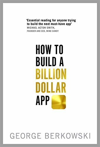 How to Build a Billion Dollar App: Discover the secrets of the most successful entrepreneurs of our time by George Berkowski (2014-09-04)