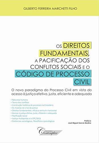 Os Direitos Fundamentais, a Pacificação dos Conflitos Sociais e o Código de Processo Civil par Gilberto Ferreira Marchetti