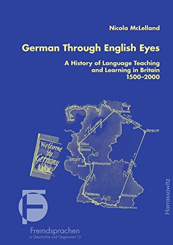 German Through English Eyes: A History of Language Teaching and Learning in Britain 1500–2000 (Fremdsprachen in Geschichte und Gegenwart, Band 15)