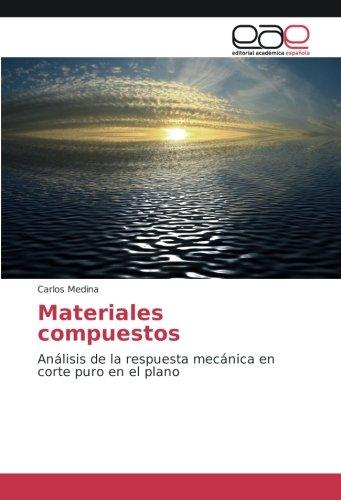 Materiales compuestos: Análisis de la respuesta mecánica en corte puro en el plano por Carlos Medina