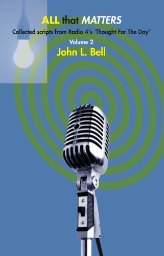 All That Matters: Pt. 2: Collected Scripts from Radio 4's 'Thought for the Day' by John L. Bell (2010-07-01) par John L. Bell