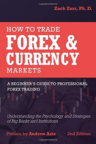 How to Trade Forex and Currency Markets: A Beginner\'s Guide to Professional Forex Trading: Understanding the Psychology and Strategies of Big Banks and Institutions