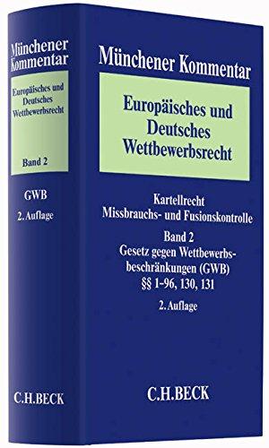 Münchener Kommentar Europäisches und Deutsches Wettbewerbsrecht. Kartellrecht, Missbrauchs- und Fusionskontrolle  Bd. 2: Gesetz gegen Wettbewerbsbeschränkungen (GWB) §§ 1-96, 130, 131