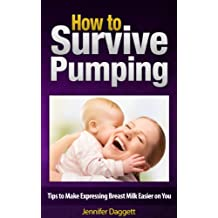 How to Survive Pumping: Tips to Make Expressing Breast Milk Easier on You (English Edition)