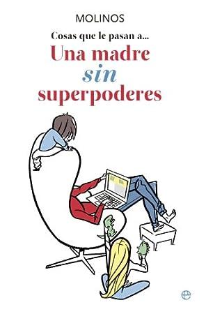 Cosas que le pasan a... Una madre sin superpoderes - Libros divertidos para madres primerizas