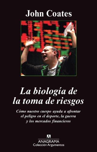 La biología de la toma de riesgos (Argumentos nº 457) por John Coates