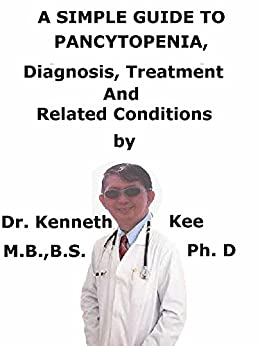 A  Simple  Guide  To  Pancytopenia,  Diagnosis, Treatment  And  Related Conditions por Kenneth Kee