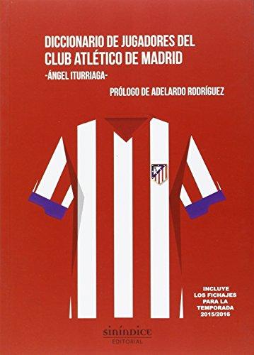 Diccionario de jugadores del Club Atlético de Madrid por Angel Iturriaga Barco
