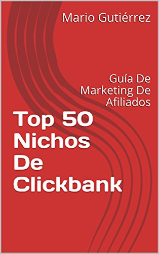 Top 50 Nichos De Clickbank: Guía De Marketing De Afiliados (Marketing Digital nº 1)