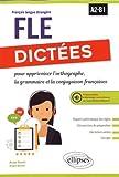 Dictées pour apprivoiser l'orthographe, la grammaire et la conjugaison françaises : A2-B1