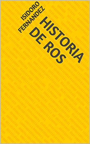 Historia de Ros por Isidoro Fernandez