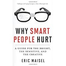 Why Smart People Hurt: A Guide for the Bright, the Sensitive, and the Creative by Eric Maisel (2013-09-30)