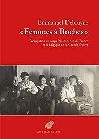 « Femmes à Boches »: Occupation du corps féminin, dans la France et la Belgique de la Grande Guerre par Emmanuel Debruyne