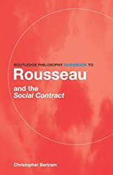 Routledge Philosophy GuideBook to Rousseau and the Social Contract (Routledge Philosophy Guidebooks)
