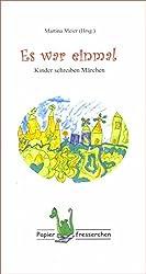 Es war einmal - Kinder schreiben Märchen: Schreibwettbewerb, Märchen, Kindergeschichten, Prinzessin, Einhorn, Prinz, König