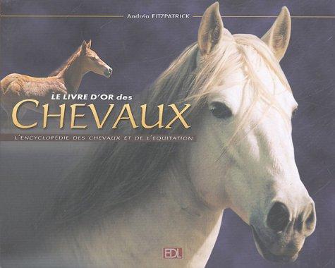 Le livre d'or des chevaux : L'encyclopédie des chevaux et de l'équitation par Andréa Fitzpatrick