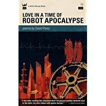 [Love In A Time of Robot Apocalypse] (By: David Perez) [published: April, 2011]