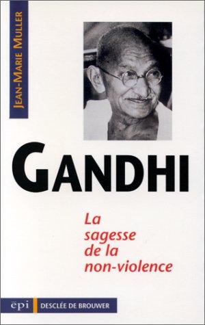 Gandhi, sagesse de la non-violence par Jean-Marie Muller