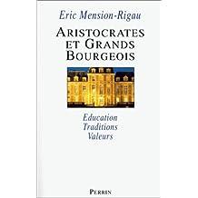 Aristocrates et grands bourgeois : Education, traditions, valeurs