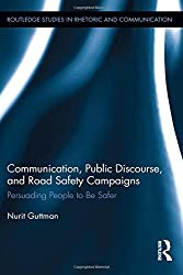 Communication, Public Discourse, and Road Safety Campaigns: Persuading People to Be Safer (Routledge Studies in Rhetoric and Communication) by Nurit Guttman (2014-07-14)