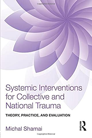 Systemic Interventions for Collective and National Trauma: Theory, Practice, and Evaluation