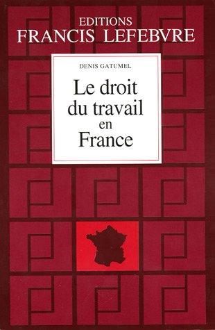 Le droit du travail en France : Principes et approche pratique du droit du travail par Denis Gatumel