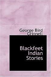 Blackfeet Indian Stories by George Bird Grinnell (2008-08-18)