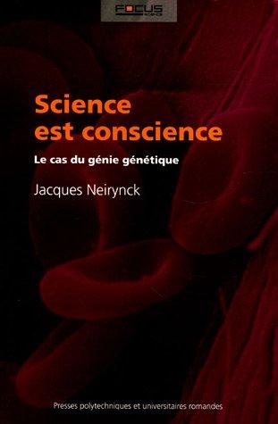 Science est conscience: Le cas du génie génétique par Jacques Neirynck