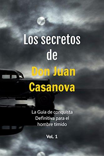 Los Secretos de don Juan Casanova: La guia de conquista definitiva para el hombre timido por Jeff Hernandez