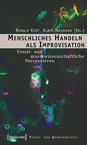 Menschliches Handeln als Improvisation: Sozial- und musikwissenschaftliche Perspektiven (Kultur- und Medientheorie)